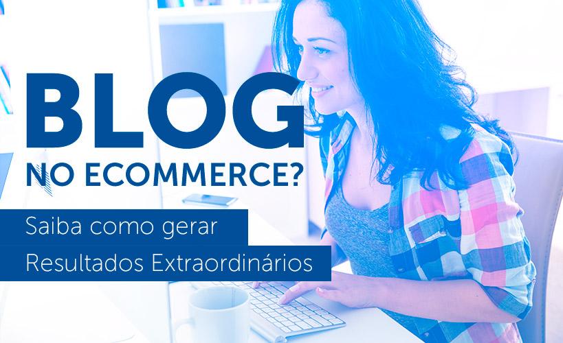 Descubra como gerar resultados extraordinários utilizando Blog no e-commerce