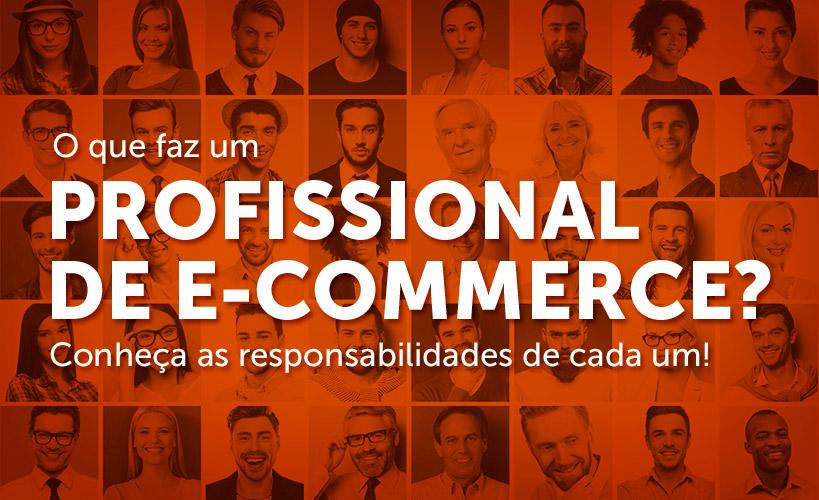 O que faz um profissional de e-commerce? Conheça as responsabilidades de cada um!