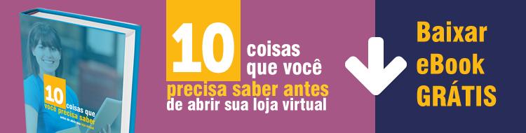 1cta-ebook-10-coisas-que-voce-precisa-saber-antes-de-abrir-sua-loja-virtual