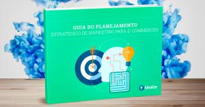 Ebook: Guia do Planejamento Estratégico de Marketing para E-commerces