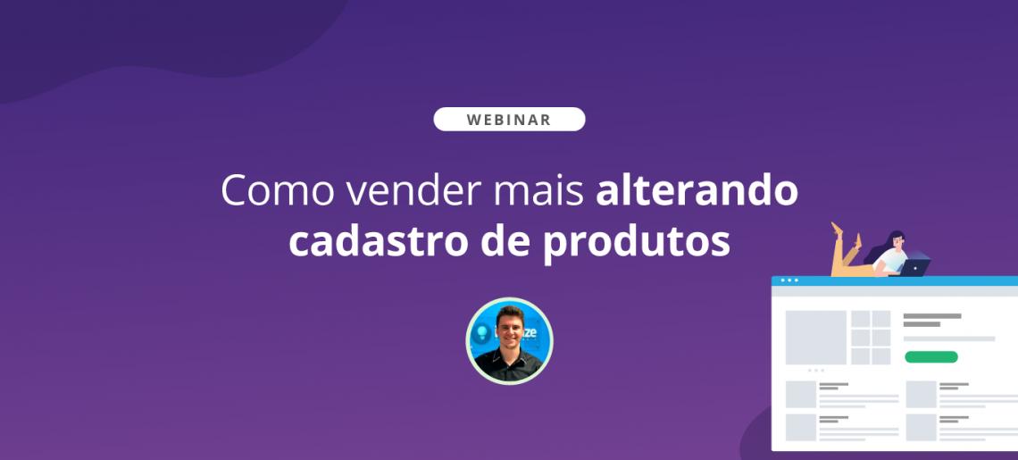 [Webinar] Como vender mais alterando cadastro de produtos 📦