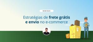 [Webinar] Estratégias de  frete grátis e envio no e-commerce