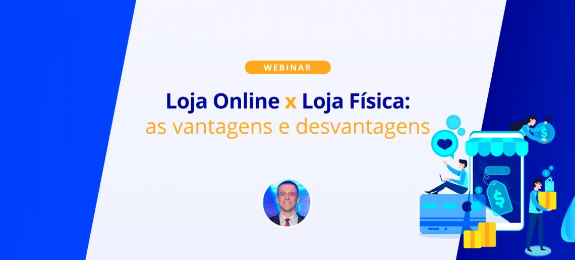Loja Online x Loja Física: as vantagens e desvantagens