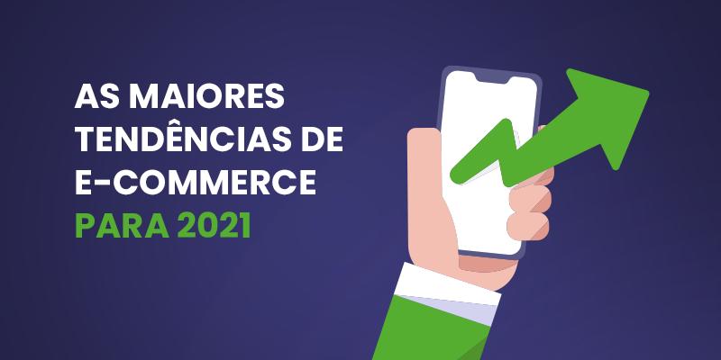 E-commerce em 2021: principais tendências
