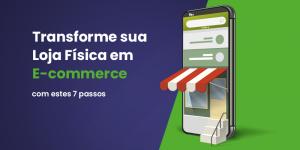 Transforme sua loja física em e-commerce