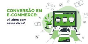 Conversão em e-commerce: vá além com essas dicas
