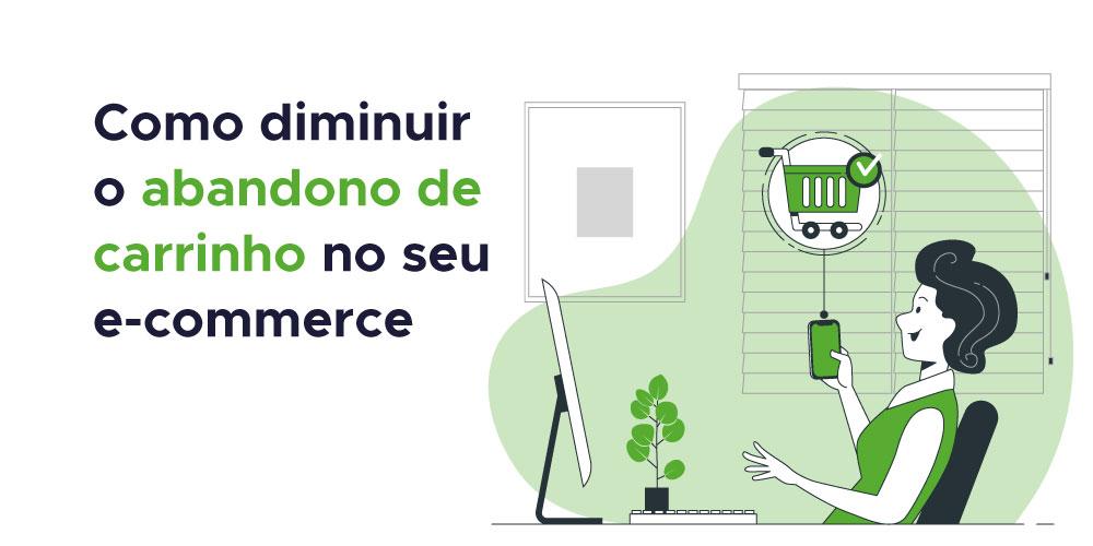 Como diminuir o abandono de carrinho no seu e-commerce